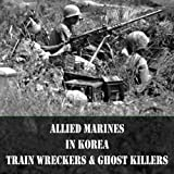 img - for Train Wreckers and Ghost Killers: Allied Marines in the Korean War book / textbook / text book