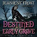Destined for an Early Grave: Night Huntress, Book 4 Audiobook by Jeaniene Frost Narrated by Tavia Gilbert