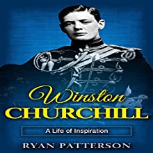 Winston Churchill: A Life of Inspiration Audiobook by Ryan Patterson Narrated by Tom Taverna