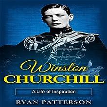 Winston Churchill: A Life of Inspiration | Livre audio Auteur(s) : Ryan Patterson Narrateur(s) : Tom Taverna