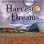 Harvest of Dreams: The Gods' Dream Trilogy, Book 3 | Debra Holland