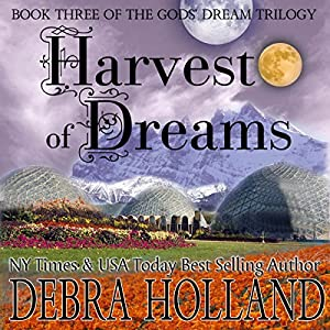 Harvest of Dreams: The Gods' Dream Trilogy, Book 3 (       UNABRIDGED) by Debra Holland Narrated by Noah Michael Levine