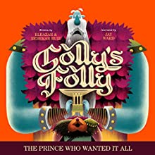 Golly's Folly: The Prince Who Wanted It All | Livre audio Auteur(s) : Eleazar Ruiz, Rebekah Ruiz Narrateur(s) : Jay Ward