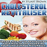 img - for Cholesterol Revitaliser: Insider Secrets to Revitalising Your Health and Lowering Cholesterol Naturally! book / textbook / text book