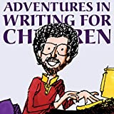 Adventures in Writing for Children: More Tips from an Award-Winning Author on the Art and Business of Writing Children's Books and Publishing Them (Kidwriting Book 2)