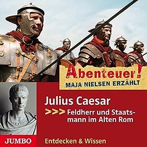 Julius Caesar: Feldherr und Staatsmann im Alten Rom (Abenteuer! Maja Nielsen erzählt) Hörbuch