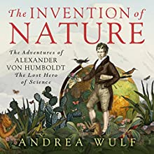 The Invention of Nature: The Adventures of Alexander von Humboldt, the Lost Hero of Science (       UNABRIDGED) by Andrea Wulf Narrated by David Drummond