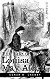 The Life of Louisa May Alcott by Ednah D. Cheney