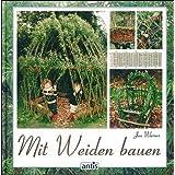 """Mit Weiden bauen: Anleitungen f�r Z�une, Laubeng�nge, Wigwams, Sitzpl�tze und gr�ne Kuppelnvon """"Jon Warnes"""""""