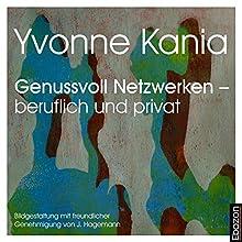 Genussvoll Netzwerken - beruflich und privat (Genussvoll Netzwerken 1) Hörbuch von Yvonne Kania, J. Hagemann Gesprochen von: Andreas Gregori