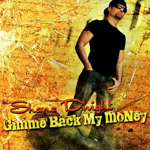 Gimme Back My Money by Shane Dwight (2009-06-23)