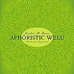 Aphoristic Weed: Synthesegeiles Hörspielbuch | Joachim M. Karius
