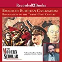 The Modern Scholar: Epochs of European Civilization: Reformation to the 21st Century (       UNABRIDGED) by Geoffrey Hosking Narrated by Geoffrey Hosking