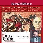 The Modern Scholar: Epochs of European Civilization: Reformation to the 21st Century | Geoffrey Hosking