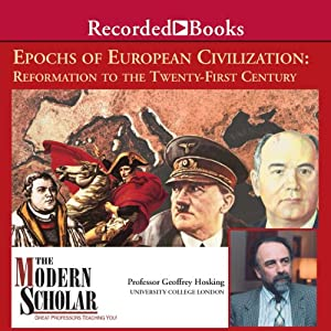 The Modern Scholar: Epochs of European Civilization: Reformation to the 21st Century | [Geoffrey Hosking]