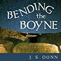 Bending the Boyne: A Novel of Ancient Ireland Audiobook by J. S. Dunn Narrated by Tim Gerard Reynolds