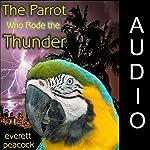 The Parrot Who Rode the Thunder | Everett Peacock
