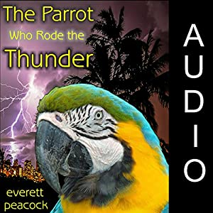 The Parrot Who Rode the Thunder | [Everett Peacock]