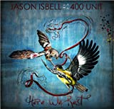 Jason Isbell And The 400 Unit Here We Rest [VINYL]