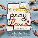 Eat Pray Love Made Me Do It: Life Journeys Inspired by the Bestselling Memoir Hörbuch von Elizabeth Gilbert - introduction Gesprochen von: Cassandra Campbell, Marc Cashman, Robbie Daymond, Mark Deakins, Ariana Delawari, Jorjeana Marie, Emily Rankin