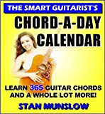 THE SMART GUITARISTS CHORD-A-DAY CALENDAR: Learn 365 Guitar Chords and a Whole Lot More
