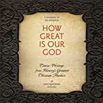 How Great Is Our God: Classic Writings from History's Greatest Christian Thinkers in Contemporary Language |  Ignatius,C. S. Lewis,John Calvin, Augustine,Dietrich Bonhoeffer,Thomas Aquinas,Martin Luther,John Wesley,Karl Barth