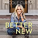 Better Than New: Lessons I've Learned from Saving Old Homes (and How They Saved Me) Audiobook by Nicole Curtis Narrated by Nicole Curtis