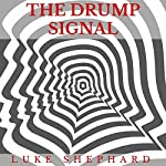 The Drump Signal   Luke Shephard