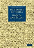 Six Temples at Thebes, Naqada and Ballas (Cambridge Library Collection - Egyptology)