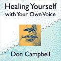 Healing Yourself with Your Own Voice: Your Own Voice Holds the Power to Heal Speech by Don Campbell Narrated by Don Campbell