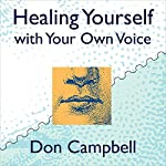 Healing Yourself with Your Own Voice: Your Own Voice Holds the Power to Heal | Don Campbell