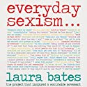 Everyday Sexism Audiobook by Laura Bates Narrated by Laura Bates, Sarah Brown