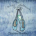The Magic Ballerina Slippers | Jeannie Lynn Franklin