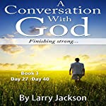 A Conversation with God: Finishing Strong!, Book 3 | Larry Jackson