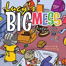 Lucy's Big Mess (       UNABRIDGED) by Kim Yannayon Narrated by Alphecca Perpetua