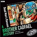 Brother Cadfael Mysteries: Dead Man's Ransom (BBC Radio Crimes)  by Ellis Peters Narrated by Philip Madoc, Michael KItchen, Susannah York