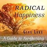 Radical Happiness: A Guide to Awakening | Gina Lake