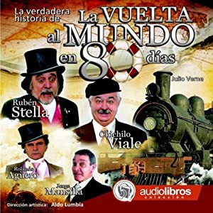 La verdadera historia de La Vuelta al Mundo en 80 Días [The true story of Around the World in 80 Days] | [Julio Verne]