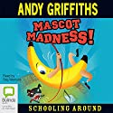 Mascot Madness: Schooling Around (       UNABRIDGED) by Andy Griffiths Narrated by Stig Wemyss
