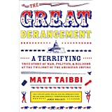 The Great Derangement: A Terrifying True Story of War, Politics, and Religion at the Twilight of the American Empire ~ Matt Taibbi