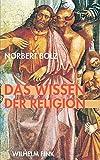 Das Wissen der Religion: Betrachtungen eines religiös Unmusikalischen