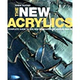 The New Acrylics: Complete Guide to the New Generation of Acrylic Paints ~ Rheni Tauchid