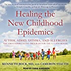 Healing the New Childhood Epidemics: Autism, ADHD, Asthma, and Allergies: The Groundbreaking Program for the 4-A Disorders Hörbuch von Kenneth Bock, Cameron Stauth Gesprochen von: Chris Sorensen