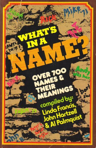 What's in a Name Over 700 Names & Their Meanings, Al; Linda Francis; John Hartzell Palmquist