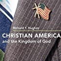 Christian America and the Kingdom of God (       UNABRIDGED) by Richard T. Hughes Narrated by Jim Seitz