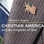 Christian America and the Kingdom of God | Richard T. Hughes