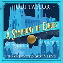 A Symphony of Echoes: The Chronicles of St Mary's, Book 2 Audiobook by Jodi Taylor Narrated by Zara Ramm