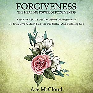 Forgiveness: The Healing Power of Forgiveness Audiobook
