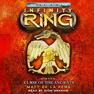 Curse of the Ancients: Infinity Ring, Book 4 | [Matt de la Pena]