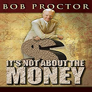 It's Not About the Money | [Bob Proctor]